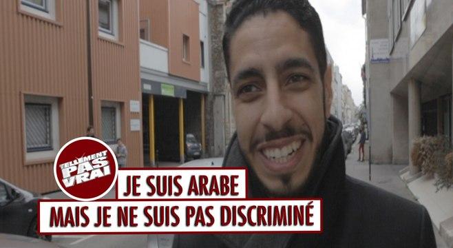 Je suis Arabe mais je ne suis pas discriminé - Tellement pas vrai