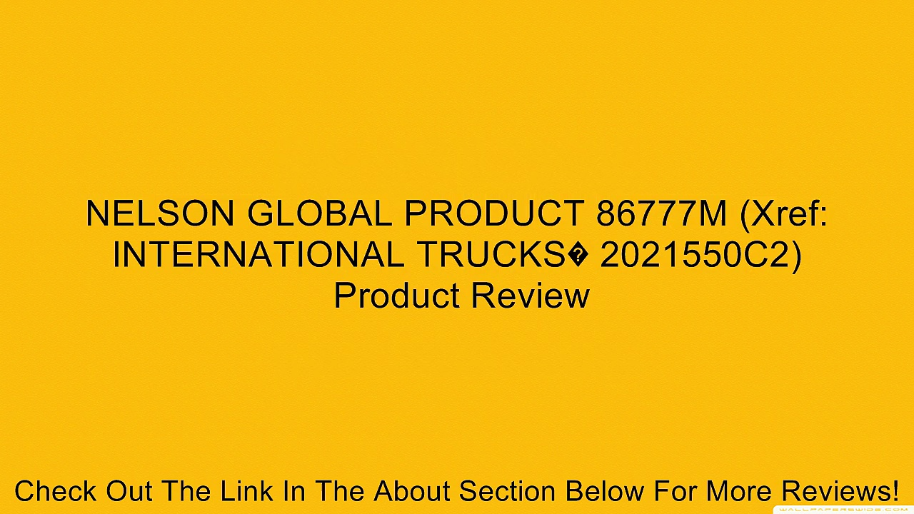NELSON GLOBAL PRODUCT 86777M (Xref: INTERNATIONAL TRUCKS� 2021550C2) Review
