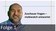 FAQ: Zuschauer fragen, mobiwatch antwortet – Erste Folge