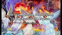 We are in the 6th Seal: Asteroid, Sealed Ones, 144K, Revival and Rapture - Kelvin Mireku