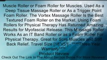 Muscle Roller or Foam Roller for Muscles. Used As a Deep Tissue Massage Roller or As a Trigger Point Foam Roller. The Vortex Massage Roller Is the Best Textured Foam Roller on the Market. Using Foam Rollers for Physical Therapy Has Returned Amazing Result