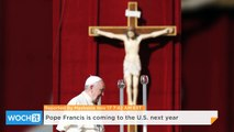 Pope Francis is Coming to the U.S. Next Year