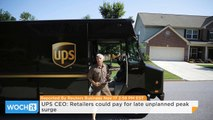 UPS CEO: Retailers Could Pay for Late Unplanned Peak Surge