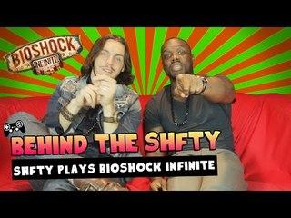 SHFTY Plays Bioshock Infinite ~ Behind the SHFTY with Klarity and Christiano Covino!