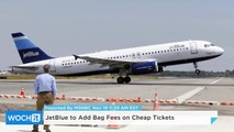JetBlue to Add Bag Fees on Cheap Tickets