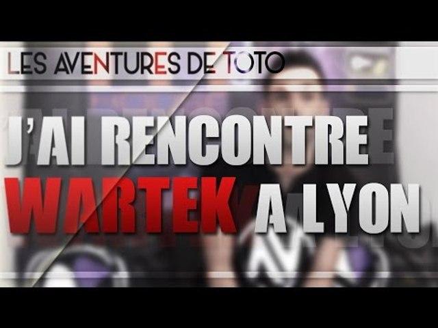 Les aventures de Toto   J'ai vue WaRTeK à Lyon ! #30
