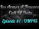 Les Armes à Travers COD : UMP45 | #2