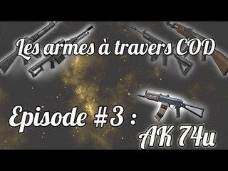 Les Armes A Travers COD : Episode 3 : AK74-U