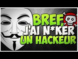 Bref, J'ai n*cker un Hackeur !