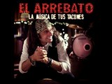 Eres Mi Fiesta (La música de tus tacones) - El Arrebato