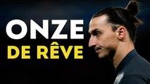 Le onze de rêve de Zlatan Ibrahimovic !