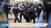 Cops Threatening Tear Gas Break Up St. Louis Protest