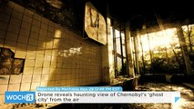 Drone Reveals Haunting View of Chernobyl's 'ghost City' From the Air