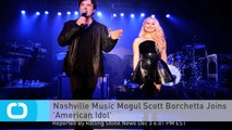 Nashville Music Mogul Scott Borchetta Joins 'American Idol'