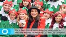 """Chris Rock Says Rosario Dawson """"Already Is An Amazing Mother"""" to Adopted 12-Year-Old Daughter"""