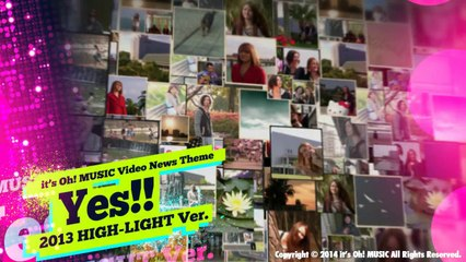 "Video News Spin-off#24 it's Oh! MUSIC Video News Theme""Yes!! 2013 Highlight Ver."""