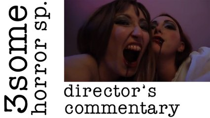 Director's Commentary: 3some Horror Special