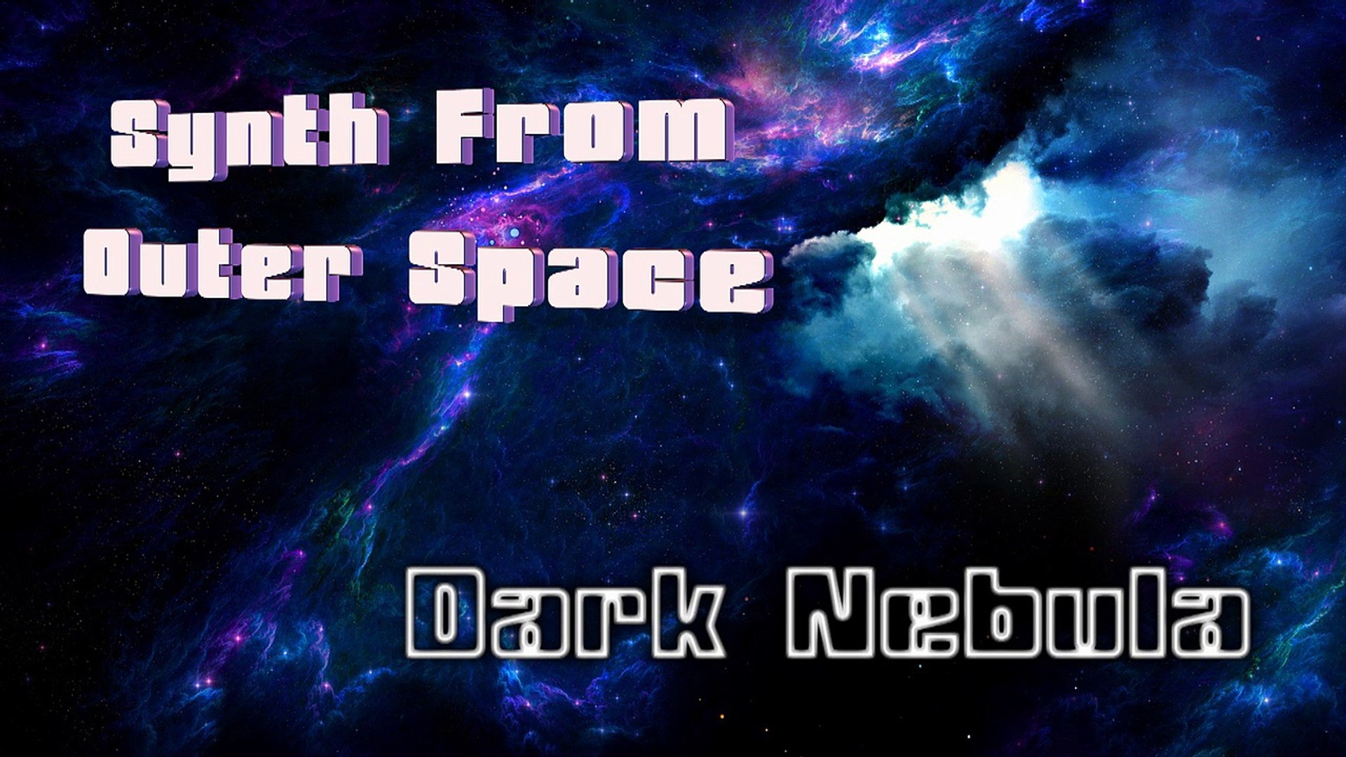 SYNTH FROM OUTER SPACE - DARK NEBULA (Cosmic,Relax,Meditation,Sounds)