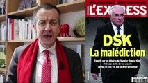 DSK: la malédiction - L'édito de Christophe Barbier