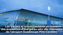 Travaux et investissements en faveur des économies d'énergie au sein des bâtiments de l'aéroport Pôle Caraïbes