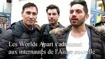 Le coucou des Worlds Apart aux internautes de l'Aisne nouvelle