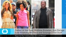 Father of the Year, Mathew Knowles, Has Garage Sale Hawking Beyonce and Solange's Old Stuff