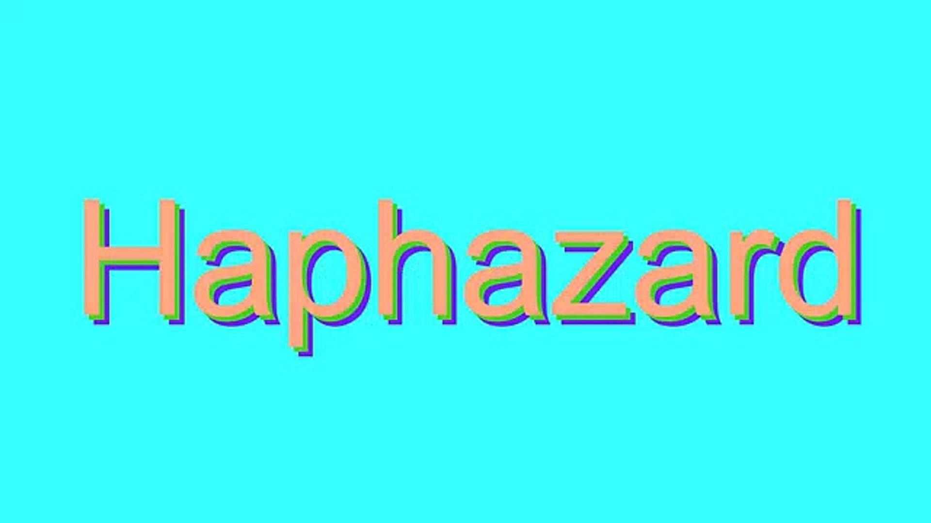 How to Pronounce Haphazard