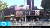 North Korea Blames United States for 'The Interview' Release, Internet Outages