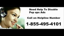 1-855-495-4101 How To Disable Pop ups ads/Enable Pop ups/Remove adware/stop ads/browser is freezing/Browser Not Working
