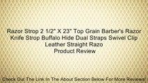 "Razor Strop 2 1/2"" X 23"" Top Grain Barber's Razor Knife Strop Buffalo Hide Dual Straps Swivel Clip Leather Straight Razo Review"