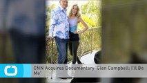 CNN Acquires Documentary 'Glen Campbell: I'll Be Me'