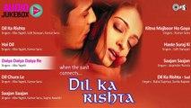 Dil Ka Rishta Jukebox | Full Album Songs | Arjun Rampal, Aishwarya, Nadeem Shravan