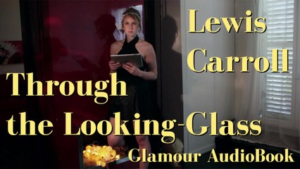 Glamour AudioBook : Lewis Carroll - Through the Looking-Glass