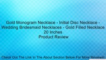 Gold Monogram Necklace - Initial Disc Necklace - Wedding Bridesmaid Necklaces - Gold Filled Necklace 20 Inches Review