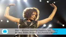 """Watch Whitney Houston Gleefully Yell, """"I'm Going to Be Mrs. Bobby Brown!"""" In Lifetime's Whitney"""
