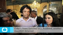 Cuba's Yoani Sanchez Says Husband, Another Dissident Detained