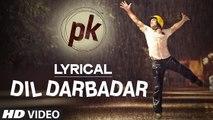 Dil Darbadar Video Song Lyrics From PK - Ankit Tiwari - Aamir Khan