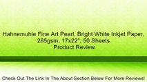 """Hahnemuhle Fine Art Pearl, Bright White Inkjet Paper, 285gsm, 17x22"""", 50 Sheets Review"""