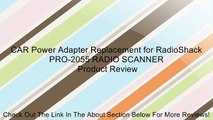 CAR Power Adapter Replacement for RadioShack PRO-2055 RADIO SCANNER Review