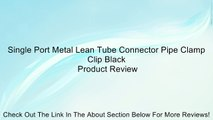 Single Port Metal Lean Tube Connector Pipe Clamp Clip Black Review