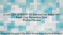U-Line ULN-B195BTP-03 Standard Ice Maker with Black Vinyl Reversible Door Review