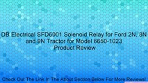 DB Electrical SFD6001 Solenoid Relay for Ford 2N, 8N and 9N Tractor for Model 6650-1023 Review