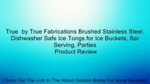 True  by True Fabrications Brushed Stainless Steel, Dishwasher Safe Ice Tongs for Ice Buckets, Bar Serving, Parties Review