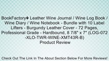 """BookFactory� Leather Wine Journal / Wine Log Book / Wine Diary / Wine Notebook - Bundle with 10 Label Lifters - Burgundy Leather Cover - 72 Pages, Professional Grade - Hardbound, 8 7/8"""" x 7"""" (LOG-072-XLO-TWR-WINE-XMT43R-B) Review"""