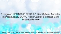 Evergreen HSHB9008 97-99 2.5 Liter Subaru Forester Impreza Legacy DOHC Head Gasket Set Head Bolts Review