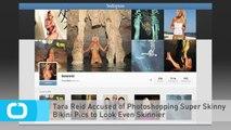 Tara Reid Accused of Photoshopping Super Skinny Bikini Pics to Look Even Skinnier