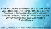 Black and Chrome Silvery Rim Car SUV Truck Sedan Coupe Hatchback Front Right Left Middle Interior Air Conditioning Air-Condition Control Panel Switch Switches Controler Covers Kit Decoration Caps For 2004 2005 2006 2007 2008 2009 Mazda 3 Review