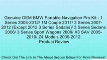 Genuine OEM BMW Portable Navigation Pro Kit - 1 Series 2008-2012/ 1M Coupe 2011/ 3 Series 2007-2012 (Except 2012 3 Series Sedans)/ 3 Series Sedans 2006/ 3 Series Sport Wagons 2006/ X3 SAV 2005-2010/ Z4 Models 2009-2012 Review