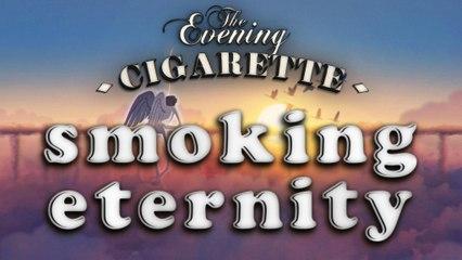 Cigarette éternelle | Smoking eternity - THE EVENING CIGARETTE