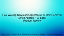 Hair Waxing Spatulas/Applicators For Hair Removal Small Approx. 100 pack Review